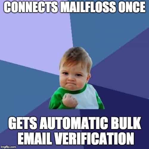 Success kid - connect mailfloss once, get automatic email verification